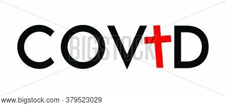 Covid - Word Mixed With Vector Cross  Instead Of Letter I. Typographic Semanticization For T-shirt O
