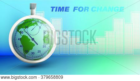 Concept Of Time For Change, Change Of Activity For All Of Humanity. Planet Earth Inside A Stopwatch.