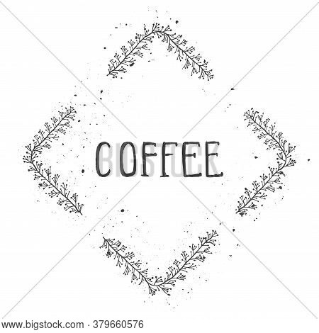 Vector Hand Drawn Illustration Of Text Coffee And Floral Rhomboid Frame With Grunge Ink Texture On W