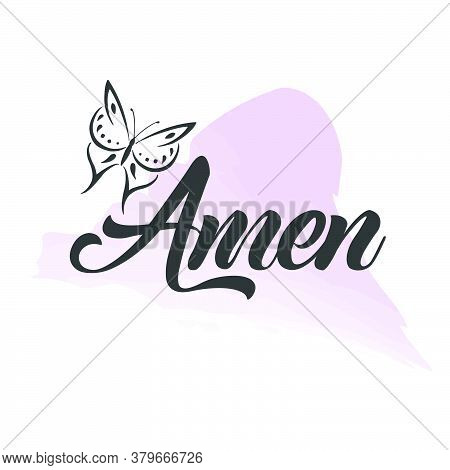 Amen, Christian Faith, Typography For Print Or Use As Poster, Card, Flyer Or T Shirt