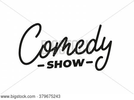 Comedy Show. Comedy Lettering Calligraphy For Stand Up Show