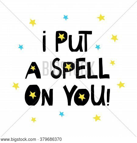 I Put A Spell On You. Halloween Quote. Cute Hand Drawn Lettering In Modern Scandinavian Style. Isola
