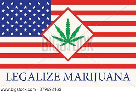 Banner In The Form Of The American Flag With A Leaf Of Hemp. The Concept Of Legalizing Marijuana, Ca