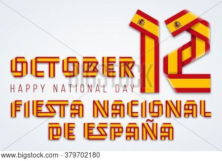 Congratulatory Design For October 12, Spain National Day. Text Made Of Bended Ribbons With Spanish F