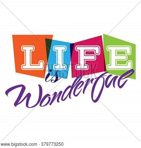 Life Is Wonderful. Creative Lettering For Design And Creative Design. Vector Design.