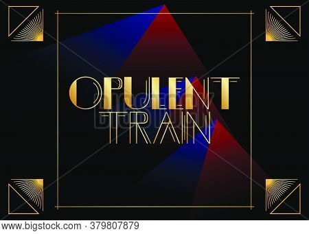 Art Deco Opulent Train Text. Decorative Greeting Card, Sign With Vintage Letters.