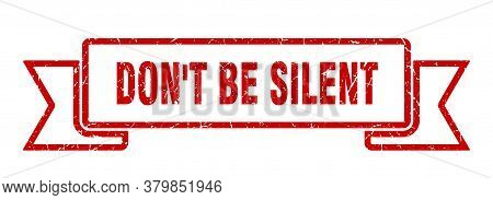 Don't Be Silent Ribbon Sign. Don't Be Silent Vintage Retro Band.