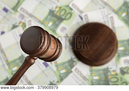 Judge Hammer And Euro Banknotes. Court And Money. Corrupt Court