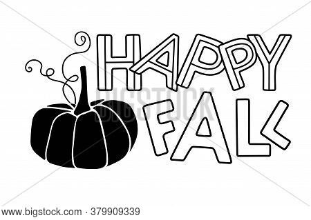 Vector Happy Fall. Autumn Lettering And Pumpkin. Hand Drawn Lettering And Pumpkin Element. Design Fo