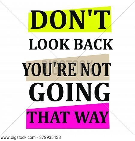 New Custom Creative Inspiring Positive Quotes. Don\'t Look Back You\'re Not Going That Way. Motivati