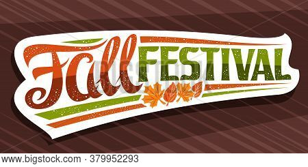 Vector Lettering Fall Festival, White Signage With Curly Calligraphic Font And Illustration Of Decor