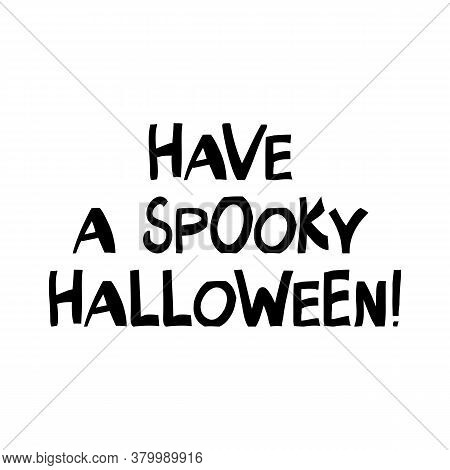 Have A Spooky Halloween. Halloween Quote. Cute Hand Drawn Lettering In Modern Scandinavian Style. Is