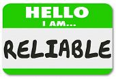 Hello I Am Reliable words on a name tag or sticker to illustrate or communicate your reputation as a dependable and trustworthy person or worker poster