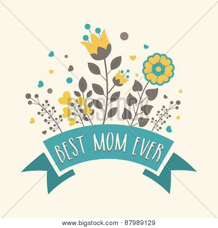 poster of Beautiful flowers decorated greeting card design with text Best Mom Ever for Happy Mother's Day celebration.