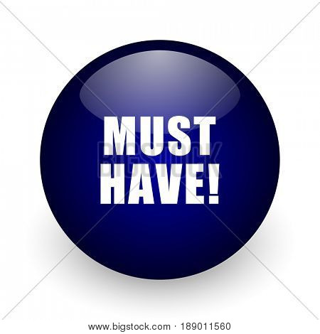 Must have blue glossy ball web icon on white background. Round 3d render button.