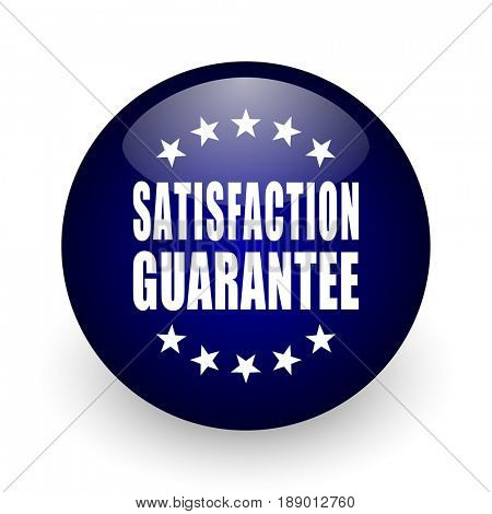 Satisfaction guarantee blue glossy ball web icon on white background. Round 3d render button.