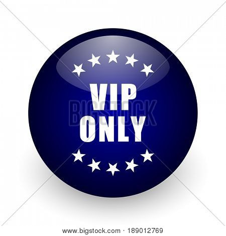 Vip only blue glossy ball web icon on white background. Round 3d render button.
