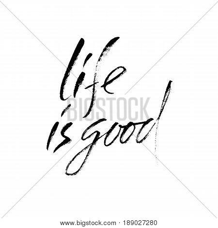 Life is good. Handwritten inscription. Hand drawn modern dry brush lettering. Thank you card. Vector illustration