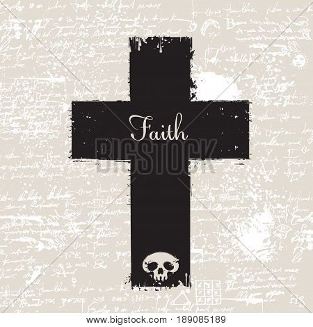 Christian cross with a skull and spray droplets and inscription Faith on the background of manuscript with blots