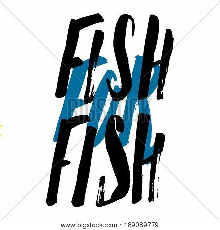 Lettering, quote fish for fish, hand drawn with brush pen, inc. Vector. Inscription could be used for fishing club, sport fishing club, t-shirt, card.