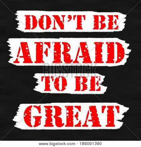 Don't be afraid to be great.Creative Inspiring Motivation Quote Concept Red Word On Black wood Background.