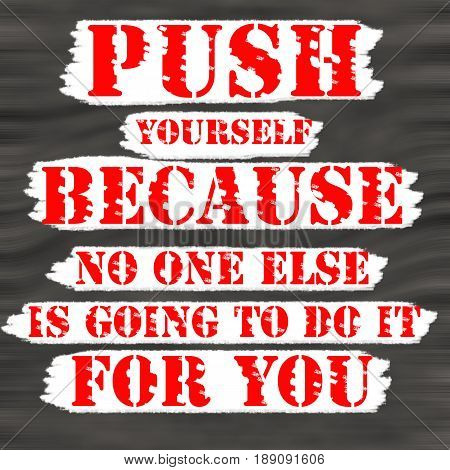 Push Yourself Because No One Else Is Going To Do It For You.Creative Inspiring Motivation Quote Concept Red Word On Black wood Background.