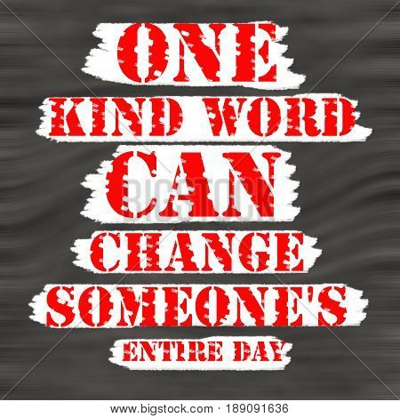 One kind word can change someone's entire day.Creative Inspiring Motivation Quote Concept Red Word On Black wood Background.