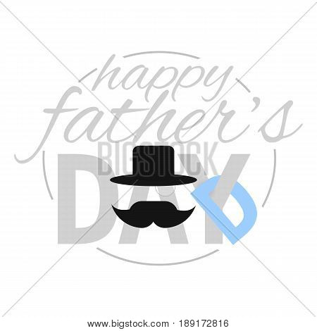 Happy Father's day greeting card. Congratulation logo illustration with stylized letters mustache and top hat isolated on the white background