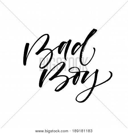 Bad boy postcard. Ink illustration. Modern brush calligraphy. Isolated on white background.