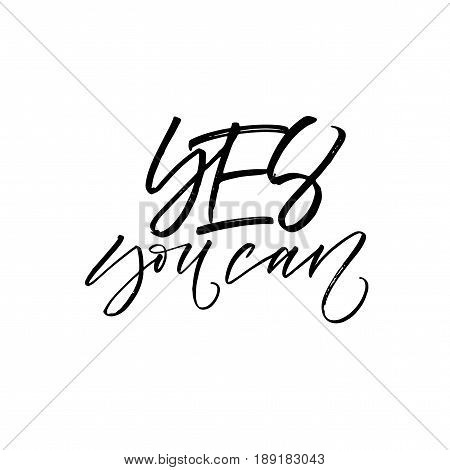 Yes you can lettering. Positive and motivational lettering. Ink illustration. Modern brush calligraphy. Isolated on white background.