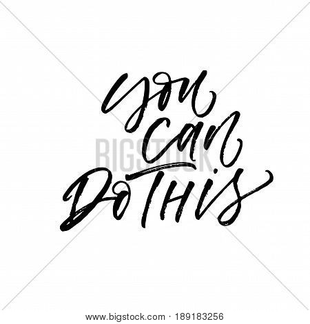 You can do this phrase. Ink illustration. Modern brush calligraphy. Isolated on white background.
