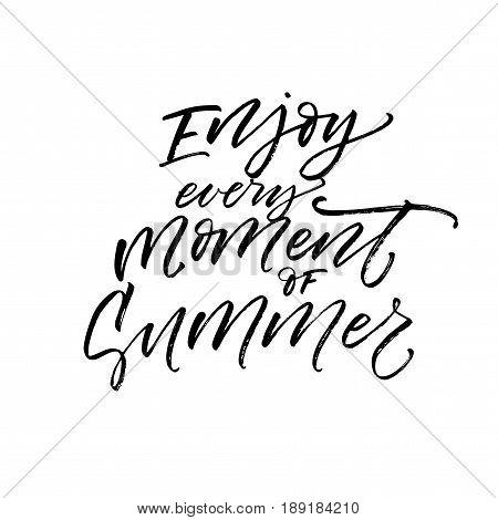 Enjoy every moment of summer phrase. Ink illustration. Modern brush calligraphy. Isolated on white background.
