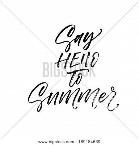 Say hello to summer phrase. Ink illustration. Modern brush calligraphy. Isolated on white background.