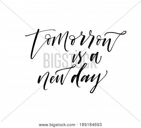 Tomorrow is a new day phrase. Ink illustration. Modern brush calligraphy. Isolated on white background.