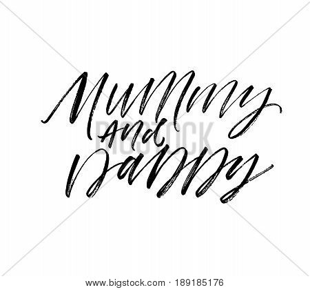 Mummy and Daddy lettering. Ink illustration. Modern brush calligraphy. Isolated on white background.