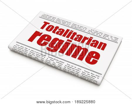 Politics concept: newspaper headline Totalitarian Regime on White background, 3D rendering