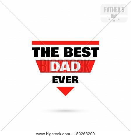 Label with message on white background. The best dad ever. Vector illustration.