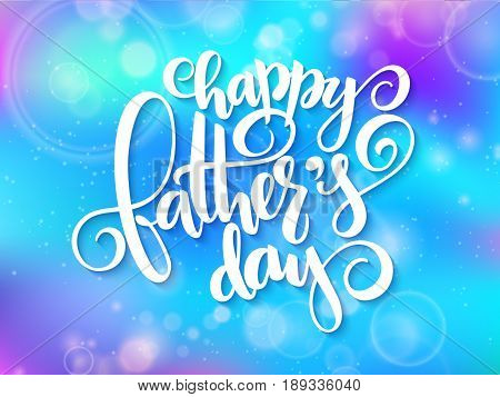 Vector father's day greetings card with hand lettering - happy father's day - on blur background.