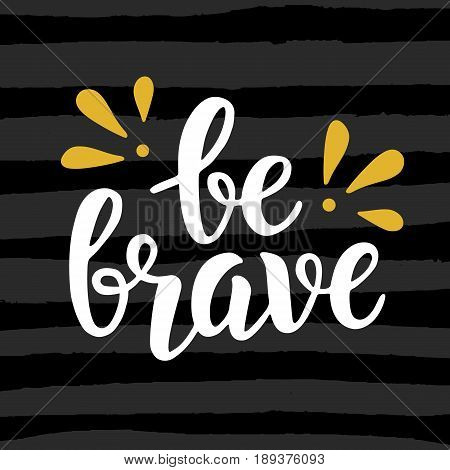 Be brave poster. Hand written brush lettering, retro style. Inspirational quote. Vector illustration. Typography design element