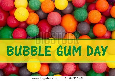 Bubble Gum Day message Colorful multi colored bubble gum background with text Bubble Gum Day