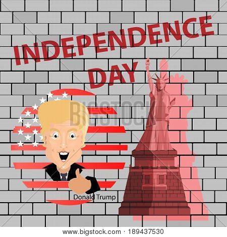 Donald Trump President of the United States and the day of independence. Illustration for your design. Vector. White brick wall. Street art with a statue of freedom and the inscription