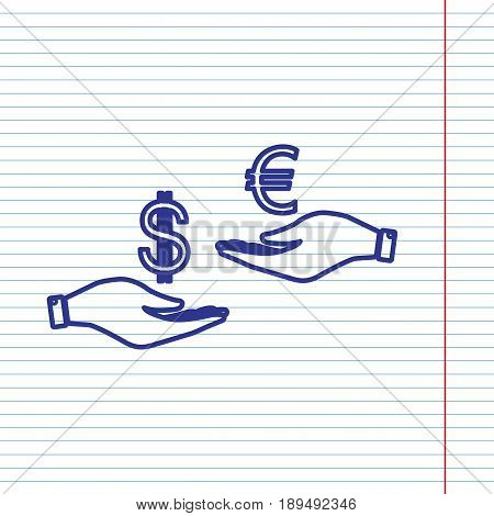 Currency exchange from hand to hand. Dollar adn Euro. Vector. Navy line icon on notebook paper as background with red line for field.