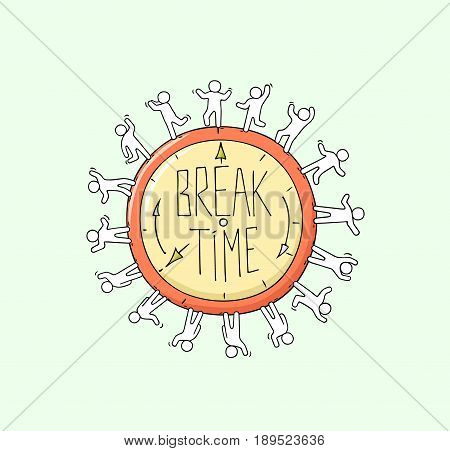 Sketch of big clock with working little people. Doodle cute miniature scene about Break Time. Hand drawn cartoon vector illustration for business and education design.