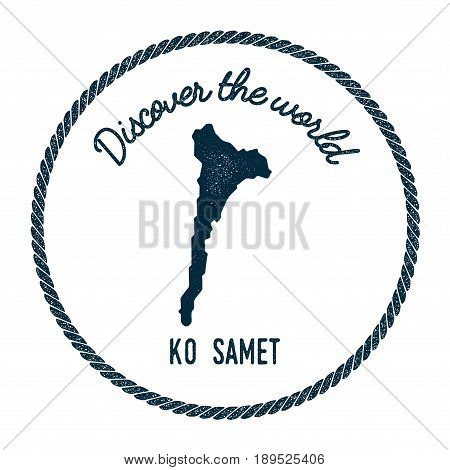 Ko Samet Map In Vintage Discover The World Insignia. Hipster Style Nautical Postage Stamp, With Roun