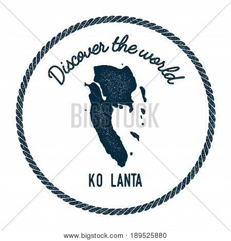Ko Lanta Map In Vintage Discover The World Insignia. Hipster Style Nautical Postage Stamp, With Roun