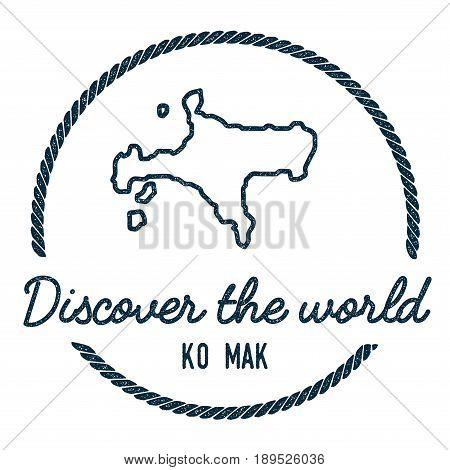 Ko Mak Map Outline. Vintage Discover The World Rubber Stamp With Island Map. Hipster Style Nautical