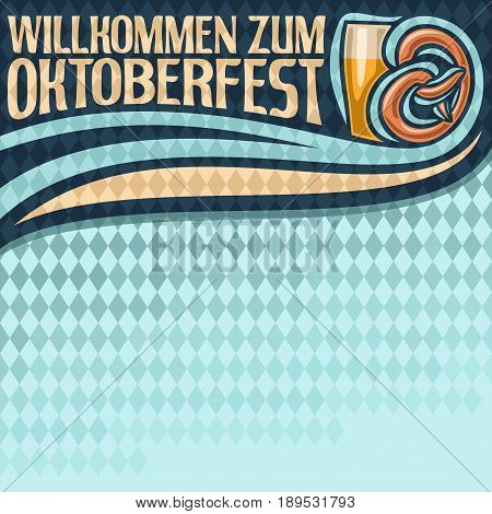 Vector poster for Oktoberfest text: layout for festival menu on blue harlequin diamond background, lettering title - willkommen zum oktoberfest, glass of beer and bavarian pretzel on rhombus pattern. poster