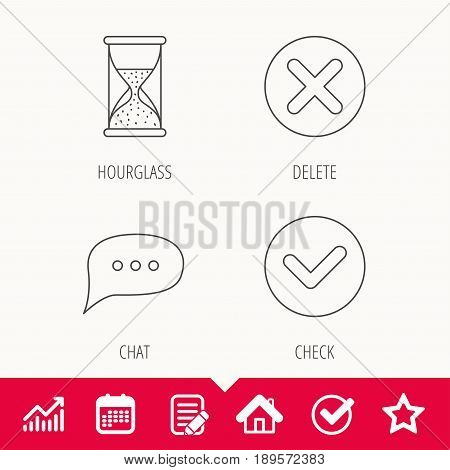 Chat speech bubble, hourglass and check icons. Delete, remove and tick linear signs. Edit document, Calendar and Graph chart signs. Star, Check and House web icons. Vector