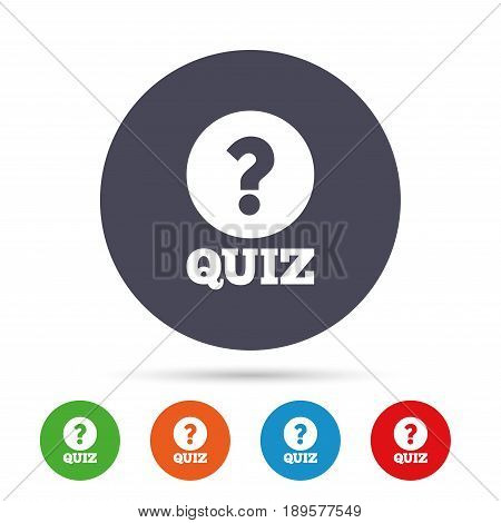 Quiz with question mark sign icon. Questions and answers game symbol. Round colourful buttons with flat icons. Vector