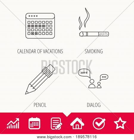Dialogue, pencil and smoking icons. Vacation calendar linear sign. Edit document, Calendar and Graph chart signs. Star, Check and House web icons. Vector